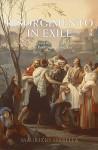 Risorgimento in Exile: Italian Emigres and the Liberal International in the Post-Napoleonic Era - Maurizio Isabella