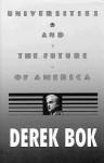 Universities and the Future of America - Derek Bok