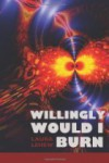 Willingly Would I Burn - Laura LeHew, Lana Hechtman Ayers