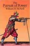 The Pursuit of Power: Technology, Armed Force & Society since AD 1000 - William Hardy McNeill