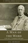 A Man of the Word: Life of G. Campbell Morgan - Jill Morgan