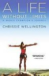 A Life Without Limits: A World Champion's Journey - Chrissie Wellington, Lance Armstrong
