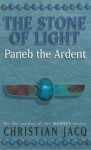 The Stone of Light 3: Paneb the Ardent (The Stone of Light) - Christian Jacq
