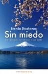Sin miedo: Los 7 principios para alcanzar la paz mental (Spanish Edition) - Brenda Shoshanna, Fernando Borrajo