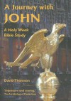 A Journey with John: A Holy Week Bible Study - David Thomson