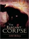 The Elegant Corpse - A.M. Riley