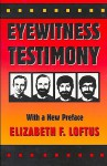 Eyewitness Testimony: With a new preface by the author - Elizabeth F. Loftus