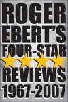 Roger Ebert's Four Star Reviews--1967-2007 - Roger Ebert