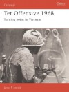 Tet Offensive 1968: Turning Point in Vietnam (Osprey Military Campaign) - James Arnold