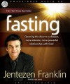 Fasting: Opening the door to a deeper, more intimate, more powerful relationship with God - Jentezen Franklin, Lloyd James