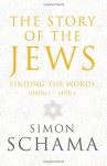 The Story of the Jews: Finding the Words, 1000 BCE – 1492 CE - Simon Schama