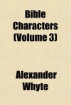 Bible Characters (Volume 3) - Alexander Whyte