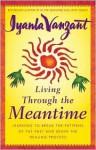 Living Through the Meantime - Iyanla Vanzant