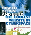 How to Design and Build the Coolest Website in Cyperspace - Nick Nettleton, Jerry Glenwright