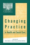 Changing Practice in Health and Social Care - Celia Davies
