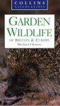 Garden Wildlife Of Britain And Europe - Michael Chinery