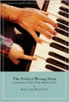 The Perfect Wrong Note: Learning To Trust Your Musical Self - William Westney