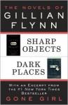 The Novels of Gillian Flynn: Sharp Objects, Dark Places - Gillian Flynn