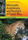 Mammals, Amphibians, and Reptiles of Costa Rica: A Field Guide - Carrol L. Henderson, Steve Adams, Winifred Hallwachs