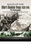 HITLER'S MOUNTAIN TROOPS 1939-1945: The Gebirgsjager (Images of War) - Ian Baxter