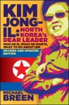 Kim Jong-Il, Revised and Updated: Kim Jong-Il: North Koreas Dear Leader, Revised and Updated Edition - Michael Breen