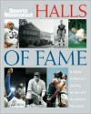 Sports Illustrated: Halls of Fame: A tribute to America's Sporting Shrines and the Athletes They Honor - Sports Illustrated, Merrell Noden