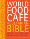 World Food Cafe Vegetarian Bible: Over 200 Recipes From Around the World - Chris Caldicott, Carolyn Caldicott, Frances Lincoln Publishers