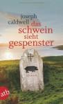 Das Schwein sieht Gespenster: Roman - Joseph Caldwell