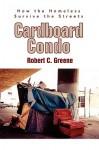 Cardboard Condo: How the Homeless Survive the Streets - Robert Greene