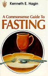 Commonsense Guide to Fasting - Kenneth E. Hagin
