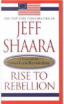 Rise to Rebellion - Jeff Shaara