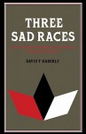 Three Sad Races: Racial Identity And National Consciousness In Brazilian Literature - David T. Haberly