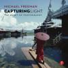 Capturing Light: The Heart of Photography - Michael Freeman