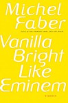 Vanilla Bright like Eminem - Michel Faber
