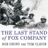 The Last Stand of Fox Company: A True Story of U.S. Marines in Combat - Bob Drury, Tom Clavin, Michael Prichard