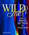 Wild Ink: How to Write Fiction for Young Adults - Victoria Hanley