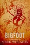 Bigfoot: A Bones Adventure - Mark Wheaton