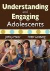 Understanding and Engaging Adolescents - Jeffrey A. Miller, Peter Desberg