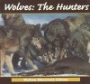 Wolves: The Hunters - Lynn M. Stone