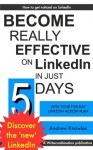Become Really Effective on LinkedIn in Just 5 days (Five-Day Action Plans) - Andrew Knowles