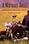 A Wayward Angel: The Full-Story of the Hell's Angels by the Former Vice-President of the Oakland Chapter - George Wethern, Vincent Colnett
