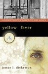 Yellow Fever: A Deadly Disease Poised to Kill Again - James L. Dickerson