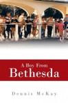 A Boy From Bethesda - Dennis McKay