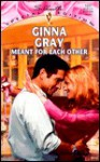 Meant for Each Other - Ginna Gray