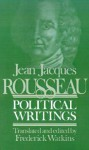Political Writings/Containing the Social Contract Considerations on the Government of Poland Constitutional Project for Corsica - Jean-Jacques Rousseau, Frederick Mundell Watkins, Patrick Riley, Frederick Watkins