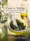 Tree to Table: Cooking with Australian Olive Oil - Patrice Newell, Simon Griffiths
