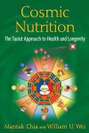Cosmic Nutrition: The Taoist Approach to Health and Longevity - Mantak Chia, William U. Wei