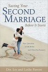 Saving Your Second Marriage Before It Starts: Nine Questions to Ask Before (and After) You Remarry - Les Parrott III