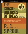 The Consequences of Ideas: Understanding the Concepts that Shaped Our World (Audio) - R.C. Sproul, Sean Runnette