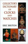 Collector's Dictionary of Clocks and Watches - Eric Burton